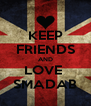 KEEP FRIENDS AND LOVE  SMADAB - Personalised Poster A4 size