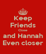 Keep Friends Close and Hannah Even closer - Personalised Poster A4 size