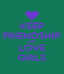 KEEP FRIENDSHIP AND LOVE GIRLS - Personalised Poster A4 size