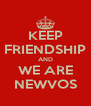 KEEP FRIENDSHIP AND WE ARE NEWVOS - Personalised Poster A4 size