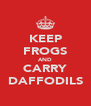KEEP FROGS AND CARRY DAFFODILS - Personalised Poster A4 size
