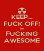 KEEP... FUCK OFF! I'm FUCKING AWESOME - Personalised Poster A4 size