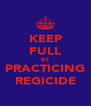 KEEP FULL BY PRACTICING REGICIDE - Personalised Poster A4 size