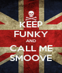 KEEP FUNKY AND CALL ME SMOOVE - Personalised Poster A4 size