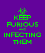 KEEP FURIOUS AND INFECTING THEM - Personalised Poster A4 size
