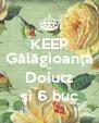 KEEP Gălăgioanţa or Doiutz şi 6 buc - Personalised Poster A4 size