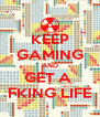 KEEP GAMING AND GET A  FKING LIFE - Personalised Poster A4 size