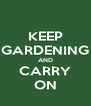 KEEP GARDENING AND CARRY ON - Personalised Poster A4 size
