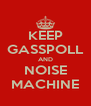 KEEP GASSPOLL AND NOISE MACHINE - Personalised Poster A4 size