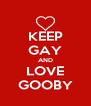 KEEP GAY AND LOVE GOOBY - Personalised Poster A4 size