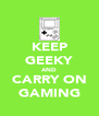 KEEP GEEKY AND CARRY ON GAMING - Personalised Poster A4 size