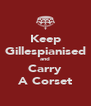 Keep Gillespianised and Carry A Corset - Personalised Poster A4 size