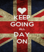 KEEP GOING ALL DAY ON - Personalised Poster A4 size