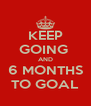 KEEP GOING  AND 6 MONTHS TO GOAL - Personalised Poster A4 size