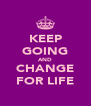 KEEP GOING AND CHANGE FOR LIFE - Personalised Poster A4 size