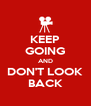 KEEP GOING AND DON'T LOOK BACK - Personalised Poster A4 size