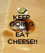 KEEP  GOING  AND   EAT  CHEESE!! - Personalised Poster A4 size