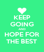 KEEP GOING AND HOPE FOR THE BEST - Personalised Poster A4 size