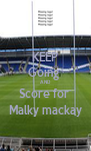KEEP Going  AND Score for  Malky mackay - Personalised Poster A4 size