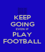 KEEP GOING EVEN IF PLAY FOOTBALL - Personalised Poster A4 size