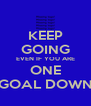 KEEP GOING EVEN IF YOU ARE ONE GOAL DOWN - Personalised Poster A4 size