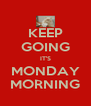 KEEP GOING IT'S MONDAY MORNING - Personalised Poster A4 size