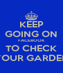 KEEP GOING ON FACEBOOK TO CHECK YOUR GARDEN - Personalised Poster A4 size