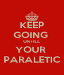 KEEP GOING  UNTILL YOUR  PARALETIC - Personalised Poster A4 size
