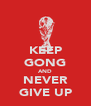 KEEP GONG AND NEVER GIVE UP - Personalised Poster A4 size