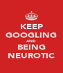 KEEP GOOGLING AND BEING NEUROTIC - Personalised Poster A4 size