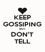 KEEP GOSSIPING BUT DON'T TELL - Personalised Poster A4 size