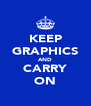 KEEP GRAPHICS AND CARRY ON - Personalised Poster A4 size