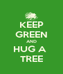 KEEP GREEN AND HUG A  TREE - Personalised Poster A4 size