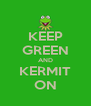 KEEP GREEN AND KERMIT ON - Personalised Poster A4 size