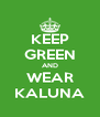 KEEP GREEN AND WEAR KALUNA - Personalised Poster A4 size