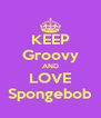 KEEP Groovy AND LOVE Spongebob - Personalised Poster A4 size