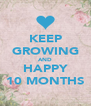 KEEP GROWING AND HAPPY 10 MONTHS - Personalised Poster A4 size