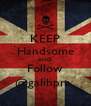 KEEP Handsome AND Follow @galihpra  - Personalised Poster A4 size