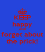 KEEP happy AND forget about the prick! - Personalised Poster A4 size