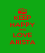 KEEP HAPPY AND LOVE ARISTA - Personalised Poster A4 size