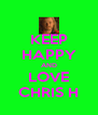 KEEP HAPPY AND LOVE CHRIS H - Personalised Poster A4 size