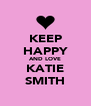 KEEP HAPPY AND LOVE KATIE SMITH - Personalised Poster A4 size