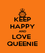 KEEP HAPPY AND LOVE  QUEENIE - Personalised Poster A4 size