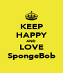 KEEP HAPPY AND LOVE SpongeBob - Personalised Poster A4 size