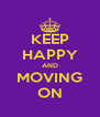 KEEP HAPPY AND MOVING ON - Personalised Poster A4 size