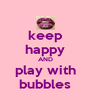 keep happy AND play with bubbles - Personalised Poster A4 size