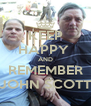 KEEP HAPPY  AND REMEMBER JOHN SCOTT - Personalised Poster A4 size