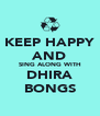 KEEP HAPPY AND SING ALONG WITH DHIRA BONGS - Personalised Poster A4 size