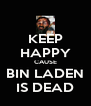KEEP HAPPY CAUSE BIN LADEN IS DEAD - Personalised Poster A4 size