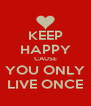 KEEP HAPPY CAUSE YOU ONLY LIVE ONCE - Personalised Poster A4 size